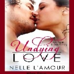 Undying Love by Nelle L'Amour – Excerpt and Author Interview