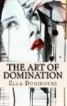 The Art of Domination (The Art of D/s Book 2) by Ella Dominguez