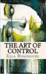The Art of Control (The Art of D/s Book 3) by Ella Dominguez