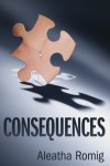EXCERPT and GIVEAWAY: CONSEQUENCES by ALEATHA ROMIG