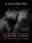 BLOG TOUR: A LOVE LIKE THIS (THE REMEMBRANCE TRILOGY #3) by KAHLEN AYMES