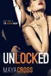 COVER REVEAL, EXCERPT & GIVEAWAY: UNLOCKED (THE ALPHA GROUP BOOK THREE) by MAYA CROSS