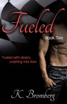 BLOG TOUR, REVIEW and EXCERPT: FUELED (BOOK #2, DRIVEN TRILOGY) by K. BROMBERG