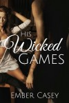 BLOG TOUR, REVIEW and GIVEAWAY: HIS WICKED GAMES by EMBER CASEY