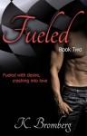 BOOK BLITZ, EXCERPT and GIVEAWAY: FUELED (DRIVEN #2) by K. BROMBERG
