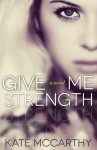 Blog Tour, Review and Giveaway: GIVE ME STRENGTH (GIVE ME #2) by KATE McCARTHY