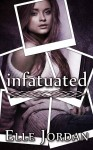 BOOK BLITZ, TEASER and GIVEAWAY: INFATUATED by ELLE JORDAN