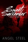 COVER RE-REVEAL and TEASERS: SWEET SURRENDER (SWEET SERIES #2)  by ANGEL STEEL