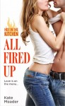 RELEASE WEEK BLITZ, EXCERPT and GIVEAWAY: ALL FIRED UP by KATE MEADER