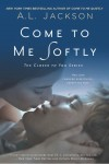 COVER REVEAL: COME TO ME SOFTLY by A.L. JACKSON