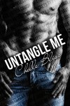 UNTANGLE ME by CHELLE BLISS – BOOK BLITZ, EXCERPT and GIVEAWAY