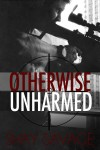 BLOG TOUR, REVIEW and GIVEAWAY: Otherwise Unharmed (Evan Arden Trilogy #3) by Shay Savage