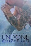 COVER REVEAL and GIVEAWAY – UNDONE (UNBREAKABLE #2) by REBECCA SHEA