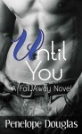 Blog Tour and Giveaway: Until You (A Fall Away Novel #1.5) by Penelope Douglas