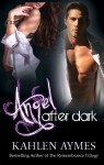 Blog Tour, Review and Giveaway: Angel After Dark by Kahlen Aymes
