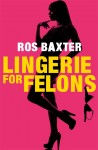 BOOK SPOTLIGHT and GIVEAWAY – LINGERIE FOR FELONS by ROS BAXTER