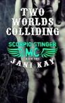 RELEASE BLITZ and GIVEAWAY: TWO WORLDS COLLIDING (SCORPIO STINGER MC #1) by Jani Kay