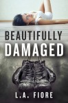 Re-Release Blitz and Giveaway: Beautifully Damaged (Beautifully Damaged #1) by L.A. Fiore