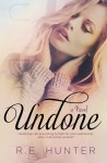 Spotlight Tour and Giveaway: Undone by R.E. Hunter