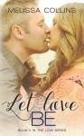 Cover Reveal and Giveaway: Let Love Be (The Love Series Book 4) by Melissa Collins