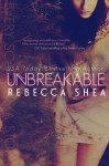 NEW COVER: UNBREAKABLE by REBECCA SHEA