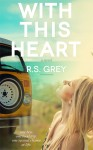 RELEASE BLITZ: WITH THIS HEART by R.S. GREY