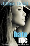 Release Blitz and Giveaway: Hate Me (The Keatyn Chronicles Book #5) by Jillian Dodd