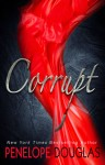 COVER AND SYNOPSIS REVEAL: CORRUPT by PENELOPE DOUGLAS