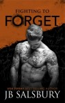 BLOG TOUR and GIVEAWAY: FIGHTING TO FORGET (FIGHTING #3) by J.B. SALSBURY