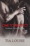 RELEASE BLITZ and GIVEAWAY: ONE TO PROTECT (ONE TO HOLD #3) by TIA LOUISE
