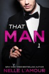 RELEASE BLITZ and GIVEAWAY: THAT MAN 1 by NELLE L'AMOUR