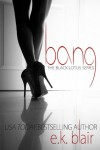 RELEASE DAY and EXCERPT: BANG (Black Lotus Series #1) by E.K. BLAIR