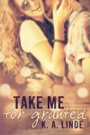 SPOTLIGHT, EXCERPT and GIVEAWAY: TAKE ME FOR GRANTED (TAKE ME #1) by K.A. LINDE