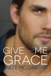 Cover Reveal: Give Me Grace (Give Me Series #3) by Kate McCarthy