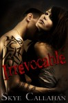 COVER REVEAL: IRREVOCABLE by SKYE CALLAHAN