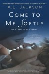 COME TO ME SOFTLY by A.L. JACKSON: REVIEW and GIVEAWAY