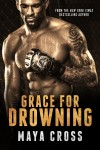 Grace for Drowning by Maya Cross ~ Release Blitz and Giveaway