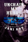 Release Blitz & Giveaway: Unchain My Heart (Scorpio Stinger MC Book #2) by Jani Kay