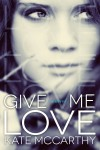 Book Blitz: Give Me Love (Give Me #1) by Kate McCarthy