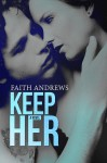 Cover Reveal & Giveaway: Keep Her  (Grayson Siblings Series Book #2) by Faith Andrews