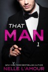 Book Blitz and Giveaway: That Man 1 by Nelle L'Amour