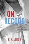 ON THE RECORD by K.A. LINDE: EXCERPT and GIVEAWAY