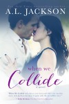 WHEN WE COLLIDE by A.L. JACKSON – COVER REVEAL and GIVEAWAY