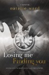 Release Blitz and Giveaway: LOSING ME FINDING YOU by Natalie Ward