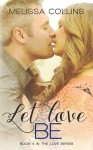 Review: LET LOVE BE (Love #4) by Melissa Collins
