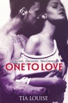 COVER REVEAL: ONE TO LOVE (One to Hold #4) by Tia Louise