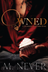 Release Day Blitz and Excerpt: OWNED by M. NEVER