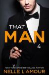 Release Blitz and Giveaway: That Man 4 by Nelle L'Amour