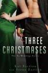 Release Day Launch: THREE CHRISTMASES (No Weddings #4) by KAT & STONE BASTION