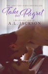 TAKE THIS REGRET by A.L. Jackson Promo (@ALJacksonAuthor)
